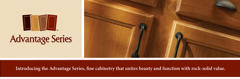 Introducing the Advantage Series, Fine cabinetry that unites beauty and function with rock solid value
